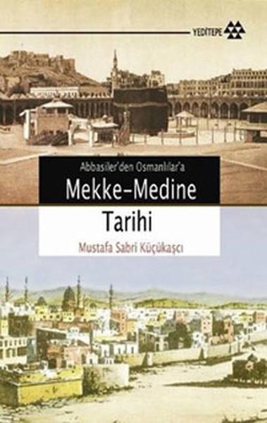 Mustafa Sabri Küçükaşçı - Abbasilerden Osmanlılara Mekke - Medine Tarihi